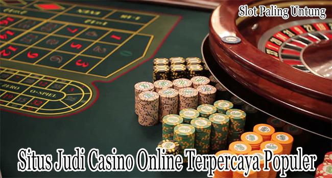 Situs Judi Casino Online Terpercaya Populer Masa Kini Untuk Dimainkan