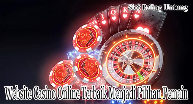 Website Casino Online Terbaik Menjadi Pilihan Banyak Pemain