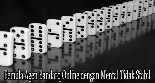 Pemula Agen Bandarq Online dengan Mental Tidak Stabil