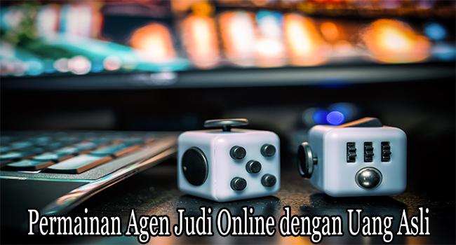 Permainan Agen Judi Online dengan Uang Asli Terbaik