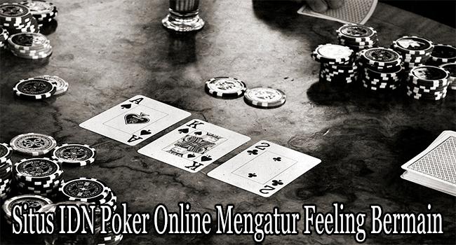 Situs IDN Poker Online Mengatur Feeling Bermain